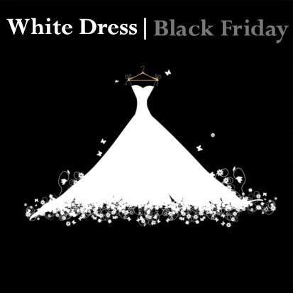Black Friday, White Dress